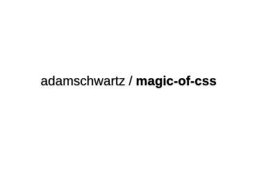 Adamschwartz/magic-of-css
