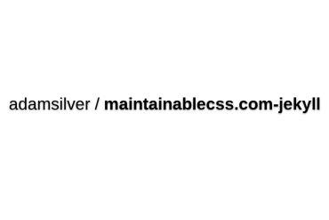 Adamsilver/maintainablecss.com-jekyll