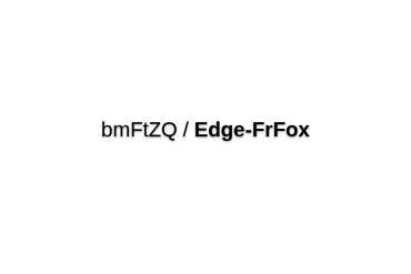 BmFtZQ/Edge-FrFox