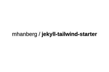 Mhanberg/jekyll-tailwind-starter
