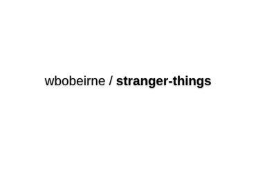 Wbobeirne/stranger-things
