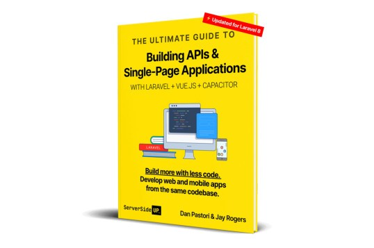 The Ultimate Guide To Building APIs & SPAs With Laravel And Vue.js
