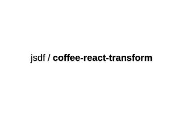 Coffee-react-transform - Provides React JSX Support For Coffeescript