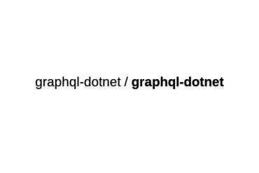 Graphql-dotnet - GraphQL For **.NET**