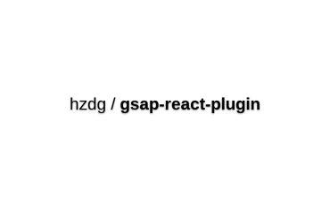 Gsap-react-plugin - A GSAP Plugin For Tweening React.js Component State