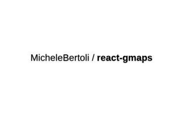 React-gmaps - A Google Maps Component For React.js