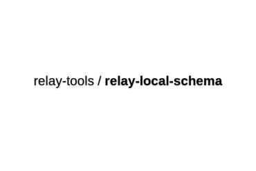 Relay-local-schema - Use Relay Without A GraphQL Server