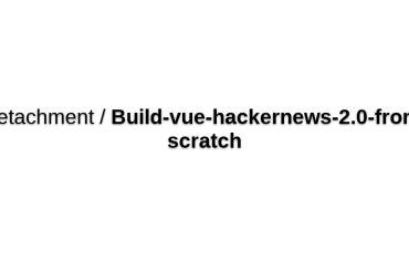 Build Vue-hackernews-2.0 From Scratch