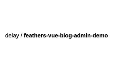 Feathers And Vue 2.0 Blog Admin Demo