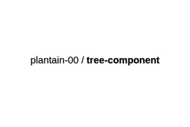 Plantain-00/tree-component