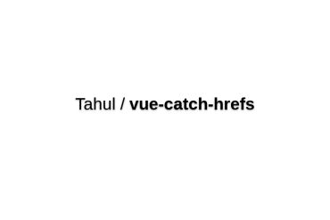 Vue-catch-hrefs
